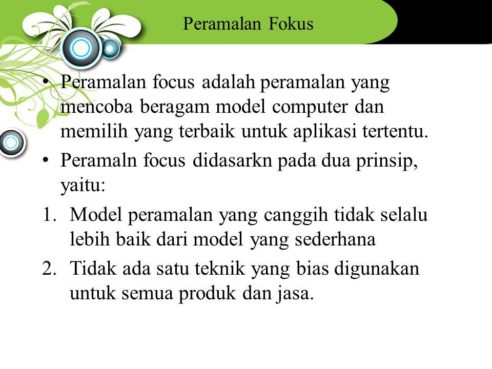 Peramalan Fokus Peramalan focus adalah peramalan yang mencoba beragam model computer dan memilih yang terbaik untuk aplikasi tertentu. Peramaln focus