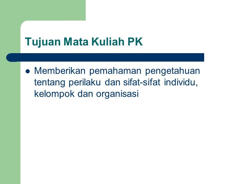 Tujuan Mata Kuliah PK Memberikan pemahaman pengetahuan tentang perilaku dan sifat-sifat individu, kelompok dan organisasi