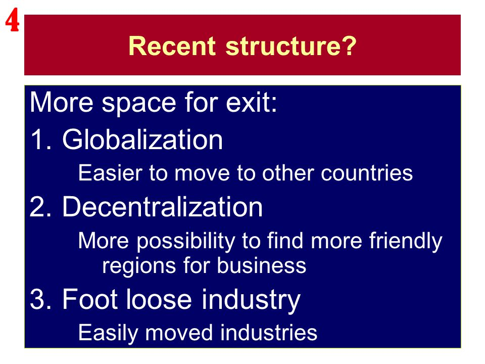Recent structure? More space for exit: 1.Globalization Easier to move to other countries 2.Decentralization More possibility to find more friendly reg