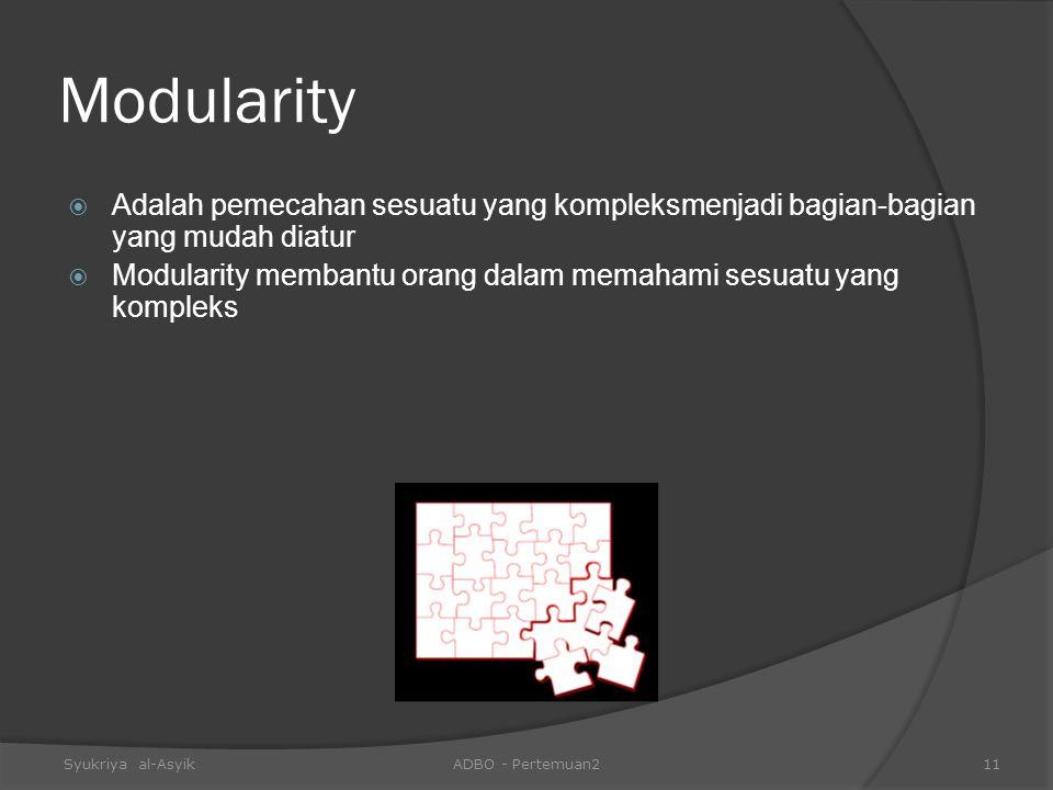 Modularity  Adalah pemecahan sesuatu yang kompleksmenjadi bagian-bagian yang mudah diatur  Modularity membantu orang dalam memahami sesuatu yang kom