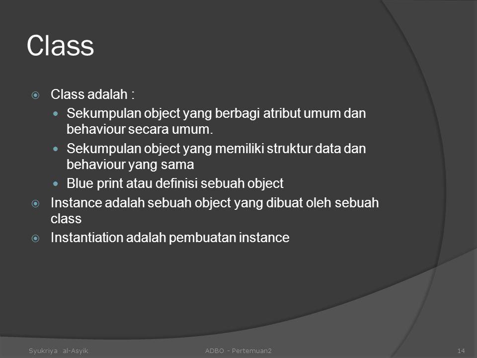 Class  Class adalah : Sekumpulan object yang berbagi atribut umum dan behaviour secara umum. Sekumpulan object yang memiliki struktur data dan behavi