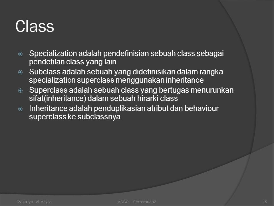 Class  Specialization adalah pendefinisian sebuah class sebagai pendetilan class yang lain  Subclass adalah sebuah yang didefinisikan dalam rangka s