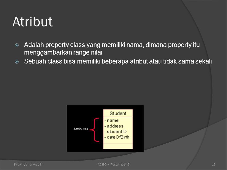 Atribut  Adalah property class yang memiliki nama, dimana property itu menggambarkan range nilai  Sebuah class bisa memiliki beberapa atribut atau t