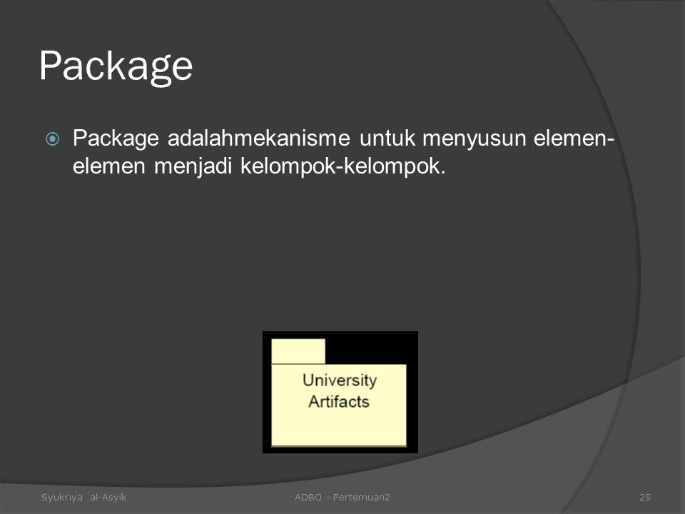 Package  Package adalahmekanisme untuk menyusun elemen- elemen menjadi kelompok-kelompok. Syukriya al-AsyikADBO - Pertemuan225