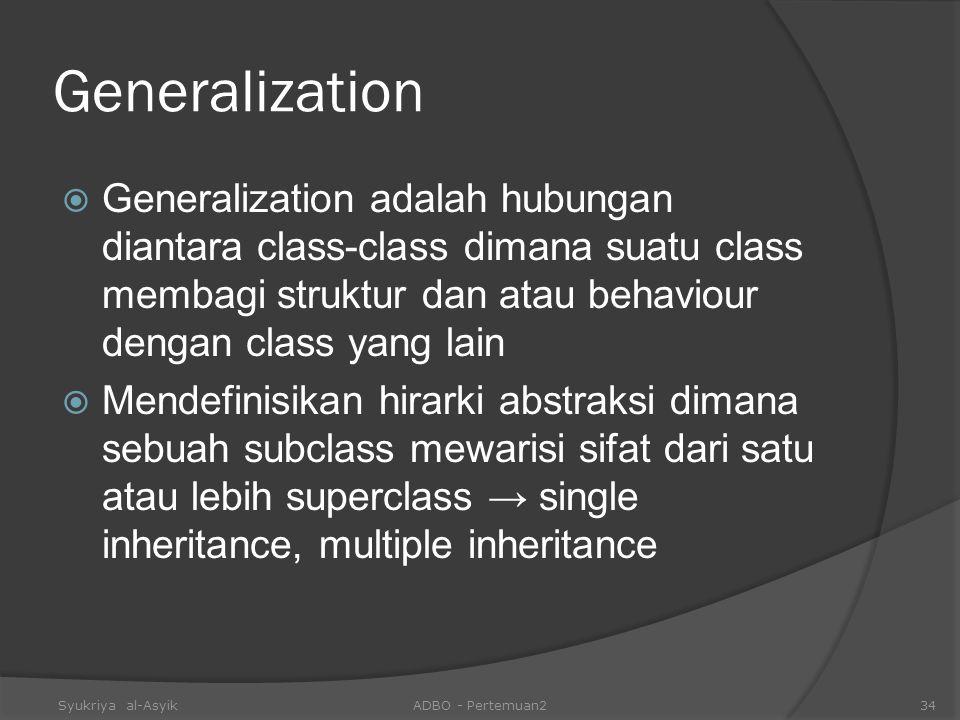 Generalization  Generalization adalah hubungan diantara class-class dimana suatu class membagi struktur dan atau behaviour dengan class yang lain  M