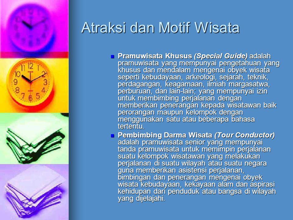 Atraksi dan Motif Wisata Pramuwisata Khusus (Special Guide) adalah pramuwisata yang mempunyai pengetahuan yang khusus dan mendalam mengenai obyek wisa