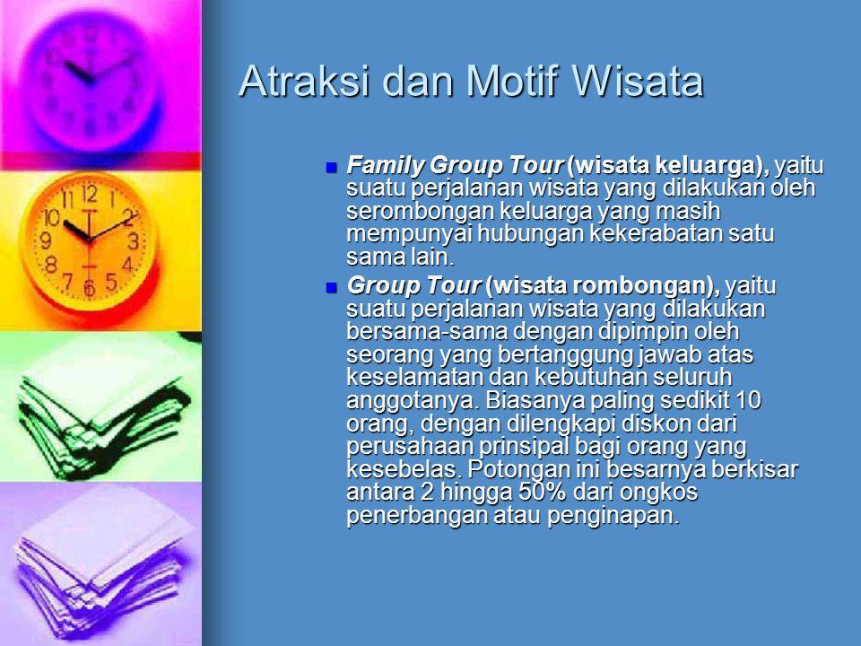 Atraksi dan Motif Wisata Family Group Tour (wisata keluarga), yaitu suatu perjalanan wisata yang dilakukan oleh serombongan keluarga yang masih mempun