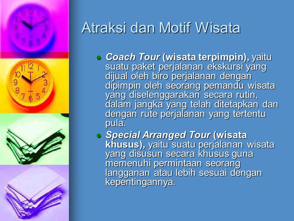 Atraksi dan Motif Wisata Optional Tour (wisata tambahan/samasuka), yaitu suatu perjalanan wisata tambahan di luar pengaturan yang telah disusun dan perjanjikan pelaksanaannya, yang diperlakukan atas permintaan pelanggan.