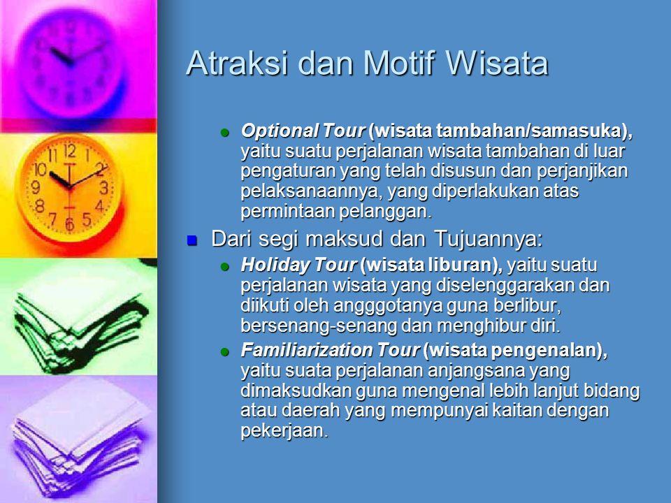 Atraksi dan Motif Wisata Educational Tour (wisata pendidikan), yaitu suatu perjalanan wisata yang dimaksudkan untuk memberikan gambaran, studi perbandingan ataupun pengetahuan mengenai bidang kerja yang dikunjunginya.