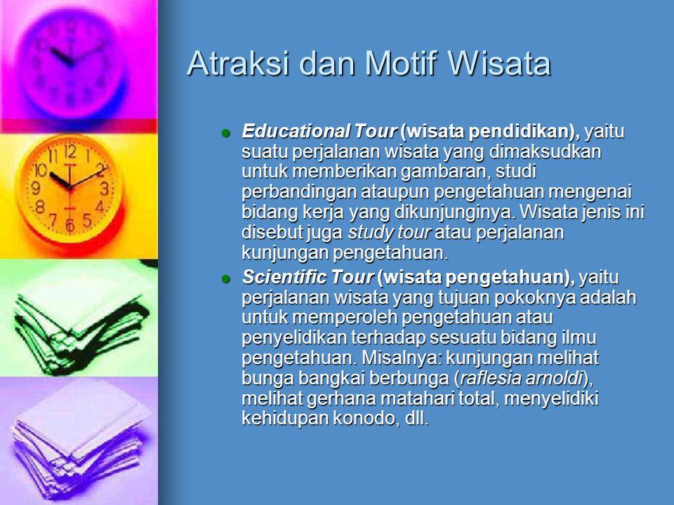 Atraksi dan Motif Wisata Educational Tour (wisata pendidikan), yaitu suatu perjalanan wisata yang dimaksudkan untuk memberikan gambaran, studi perband