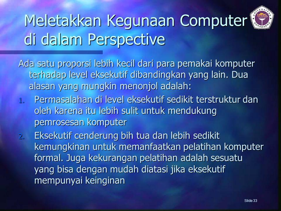Meletakkan Kegunaan Computer di dalam Perspective Ada satu proporsi lebih kecil dari para pemakai komputer terhadap level eksekutif dibandingkan yang