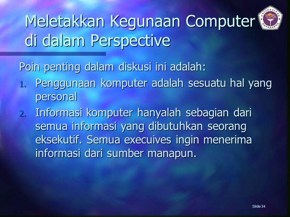 Meletakkan Kegunaan Computer di dalam Perspective Poin penting dalam diskusi ini adalah: 1. Penggunaan komputer adalah sesuatu hal yang personal 2. In