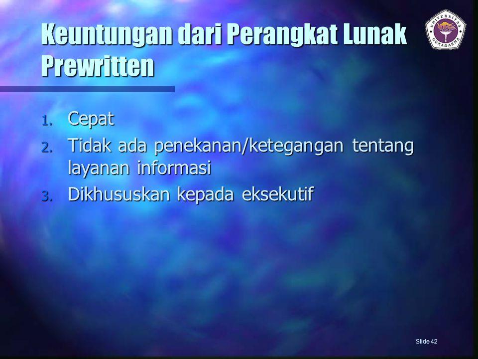 Keuntungan dari Perangkat Lunak Prewritten 1. Cepat 2. Tidak ada penekanan/ketegangan tentang layanan informasi 3. Dikhususkan kepada eksekutif Slide