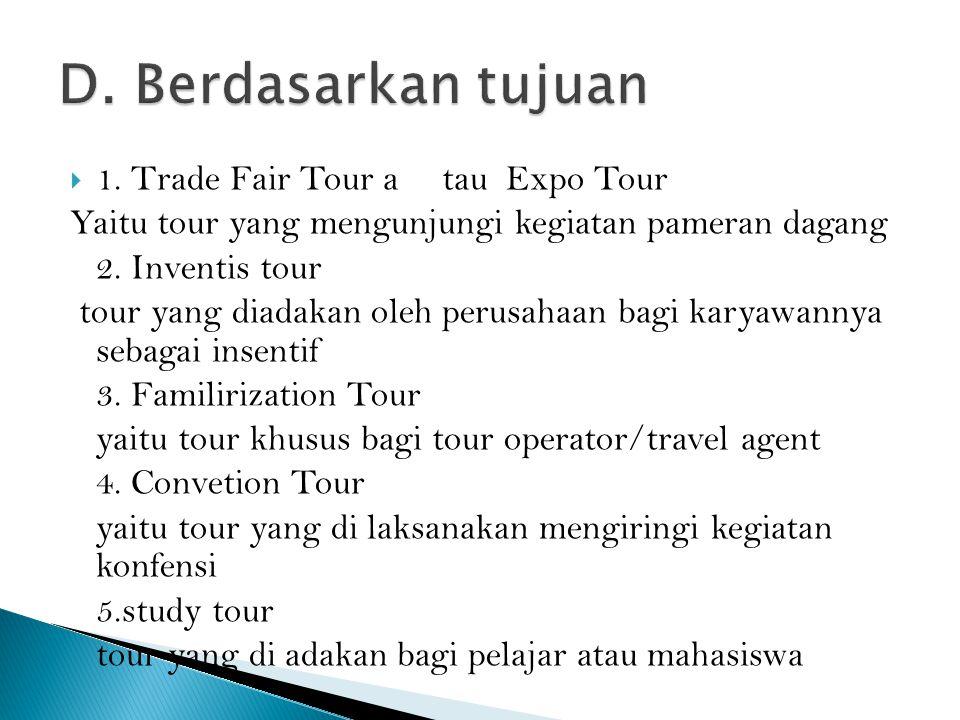  1. Trade Fair Tour atau Expo Tour Yaitu tour yang mengunjungi kegiatan pameran dagang 2. Inventis tour tour yang diadakan oleh perusahaan bagi karya