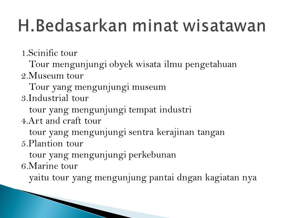1.Scinific tour Tour mengunjungi obyek wisata ilmu pengetahuan 2.Museum tour Tour yang mengunjungi museum 3.Industrial tour tour yang mengunjungi temp