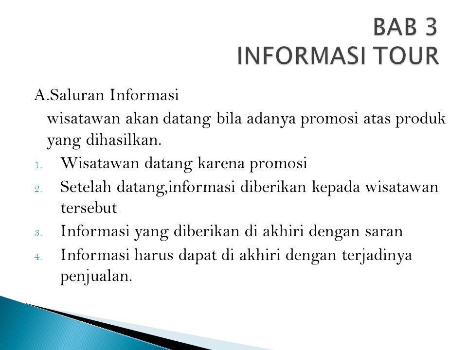 A.Saluran Informasi wisatawan akan datang bila adanya promosi atas produk yang dihasilkan. 1. Wisatawan datang karena promosi 2. Setelah datang,inform