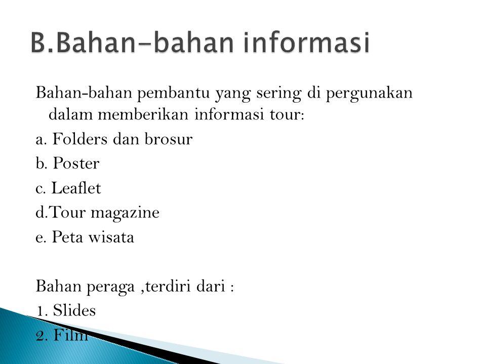 Bahan-bahan pembantu yang sering di pergunakan dalam memberikan informasi tour: a. Folders dan brosur b. Poster c. Leaflet d.Tour magazine e. Peta wis