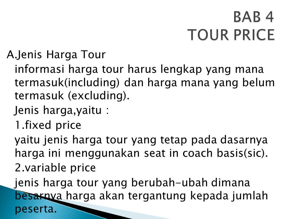 A.Jenis Harga Tour informasi harga tour harus lengkap yang mana termasuk(including) dan harga mana yang belum termasuk (excluding). Jenis harga,yaitu