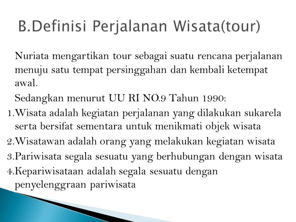 Nuriata mengartikan tour sebagai suatu rencana perjalanan menuju satu tempat persinggahan dan kembali ketempat awal. Sedangkan menurut UU RI NO.9 Tahu