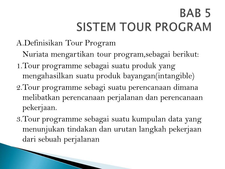 A.Definisikan Tour Program Nuriata mengartikan tour program,sebagai berikut: 1.Tour programme sebagai suatu produk yang mengahasilkan suatu produk bay