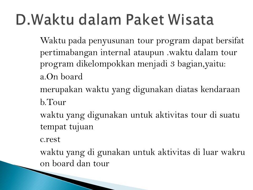 Waktu pada penyusunan tour program dapat bersifat pertimabangan internal ataupun.waktu dalam tour program dikelompokkan menjadi 3 bagian,yaitu: a.On b