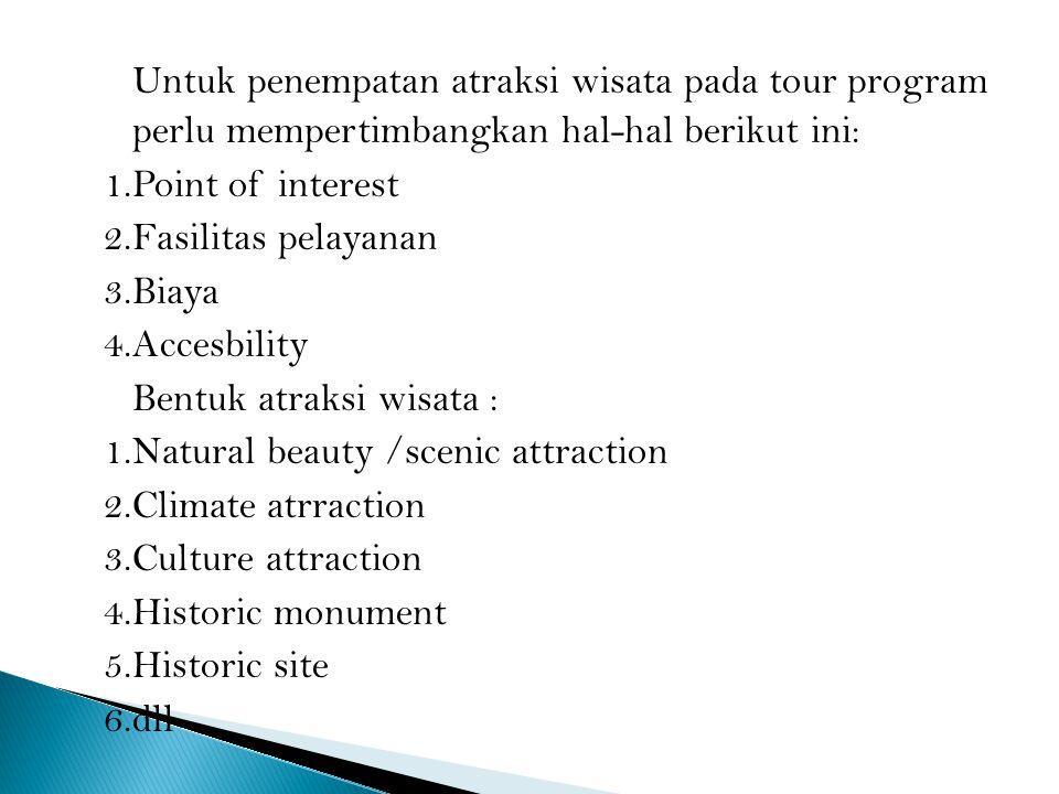 Untuk penempatan atraksi wisata pada tour program perlu mempertimbangkan hal-hal berikut ini: 1.Point of interest 2.Fasilitas pelayanan 3.Biaya 4.Acce
