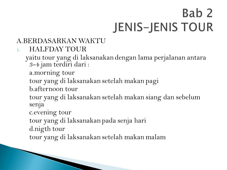 A.BERDASARKAN WAKTU 1. HALFDAY TOUR yaitu tour yang di laksanakan dengan lama perjalanan antara 3-4 jam terdiri dari : a.morning tour tour yang di lak