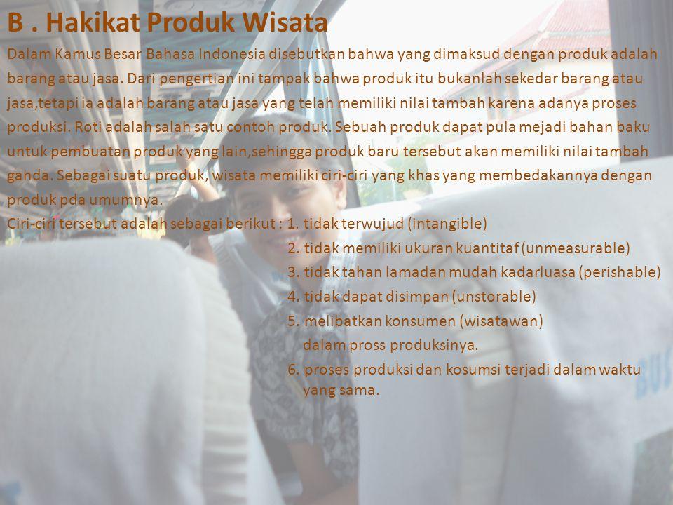 B. Hakikat Produk Wisata Dalam Kamus Besar Bahasa Indonesia disebutkan bahwa yang dimaksud dengan produk adalah barang atau jasa. Dari pengertian ini
