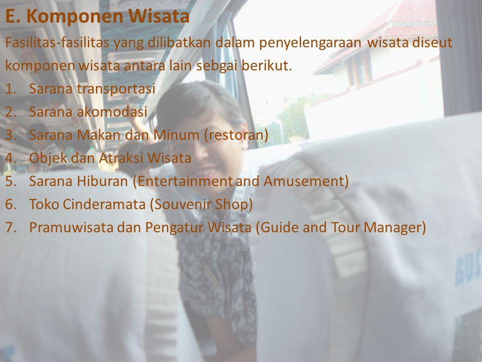 E. Komponen Wisata Fasilitas-fasilitas yang dilibatkan dalam penyelengaraan wisata diseut komponen wisata antara lain sebgai berikut. 1.Sarana transpo