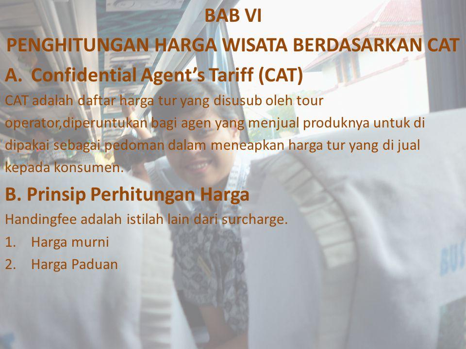 BAB VI PENGHITUNGAN HARGA WISATA BERDASARKAN CAT A.Confidential Agent's Tariff (CAT) CAT adalah daftar harga tur yang disusub oleh tour operator,diper