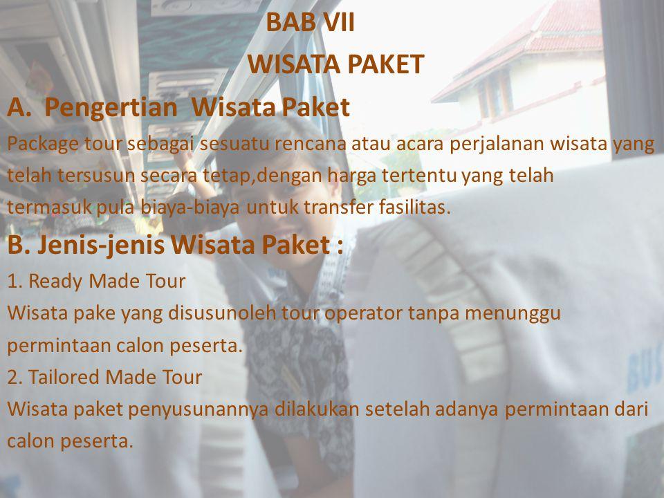 BAB VII WISATA PAKET A.Pengertian Wisata Paket Package tour sebagai sesuatu rencana atau acara perjalanan wisata yang telah tersusun secara tetap,deng