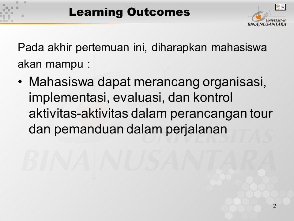 2 Learning Outcomes Pada akhir pertemuan ini, diharapkan mahasiswa akan mampu : Mahasiswa dapat merancang organisasi, implementasi, evaluasi, dan kontrol aktivitas-aktivitas dalam perancangan tour dan pemanduan dalam perjalanan