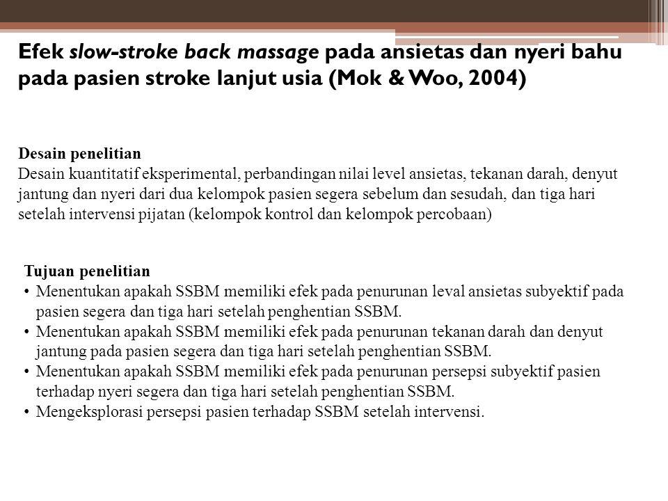 Efek slow-stroke back massage pada ansietas dan nyeri bahu pada pasien stroke lanjut usia (Mok & Woo, 2004) Desain penelitian Desain kuantitatif ekspe