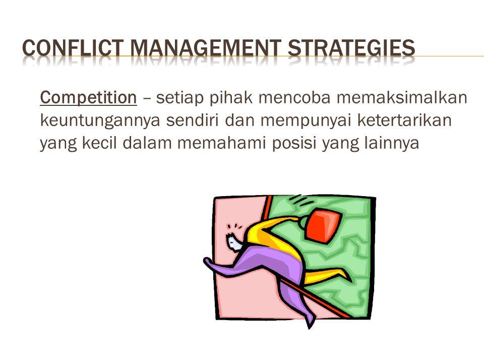 Competition – setiap pihak mencoba memaksimalkan keuntungannya sendiri dan mempunyai ketertarikan yang kecil dalam memahami posisi yang lainnya