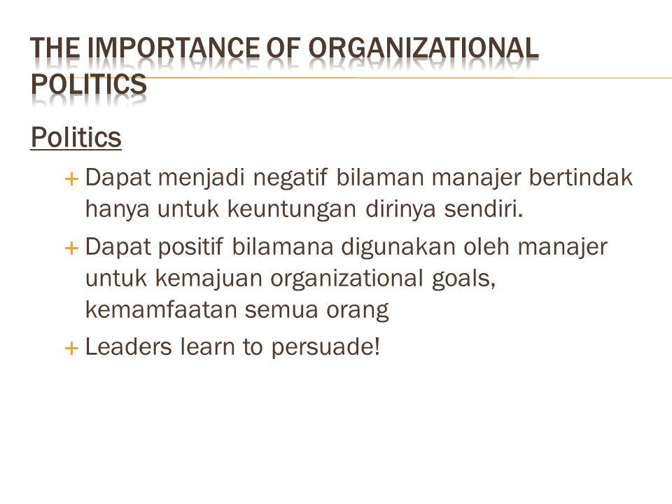 Politics  Dapat menjadi negatif bilaman manajer bertindak hanya untuk keuntungan dirinya sendiri.  Dapat positif bilamana digunakan oleh manajer unt