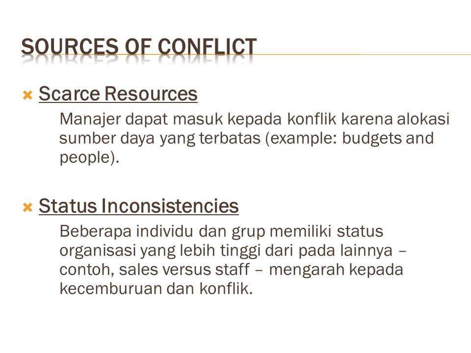  Scarce Resources Manajer dapat masuk kepada konflik karena alokasi sumber daya yang terbatas (example: budgets and people).  Status Inconsistencies