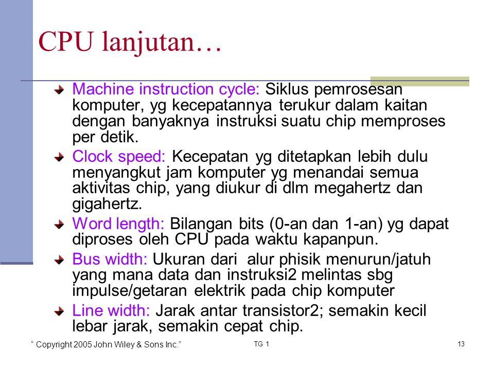 """ Copyright 2005 John Wiley & Sons Inc."" TG 113 Machine instruction cycle: Siklus pemrosesan komputer, yg kecepatannya terukur dalam kaitan dengan ban"