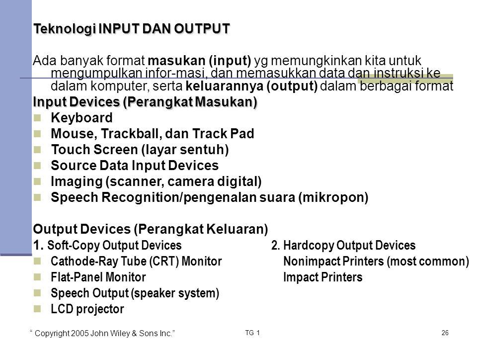 """ Copyright 2005 John Wiley & Sons Inc."" TG 126 Teknologi INPUT DAN OUTPUT Ada banyak format masukan (input) yg memungkinkan kita untuk mengumpulkan i"