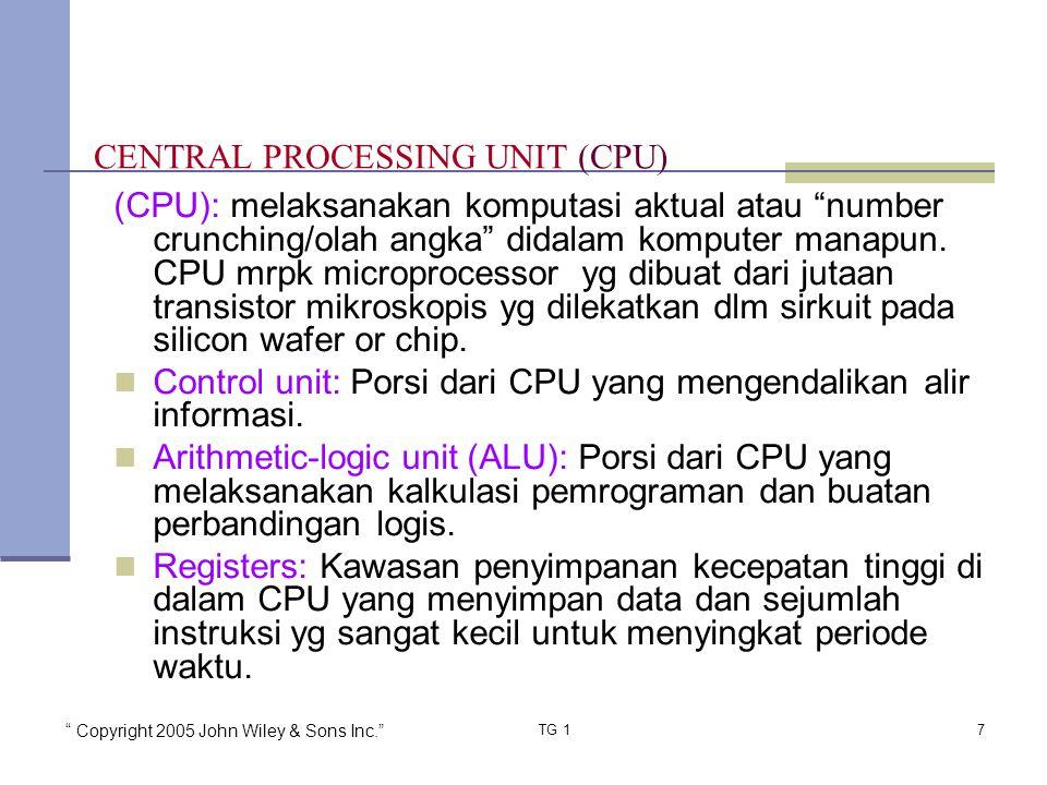 """ Copyright 2005 John Wiley & Sons Inc."" TG 17 (CPU): melaksanakan komputasi aktual atau ""number crunching/olah angka"" didalam komputer manapun. CPU m"