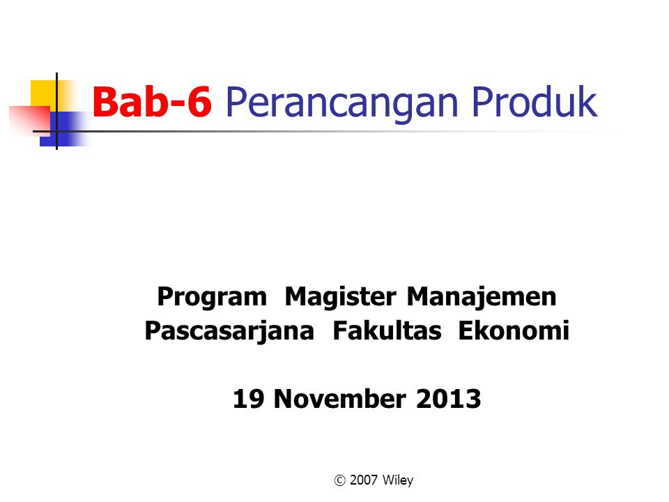 © 2007 Wiley Bab-6 Perancangan Produk Program Magister Manajemen Pascasarjana Fakultas Ekonomi 19 November 2013