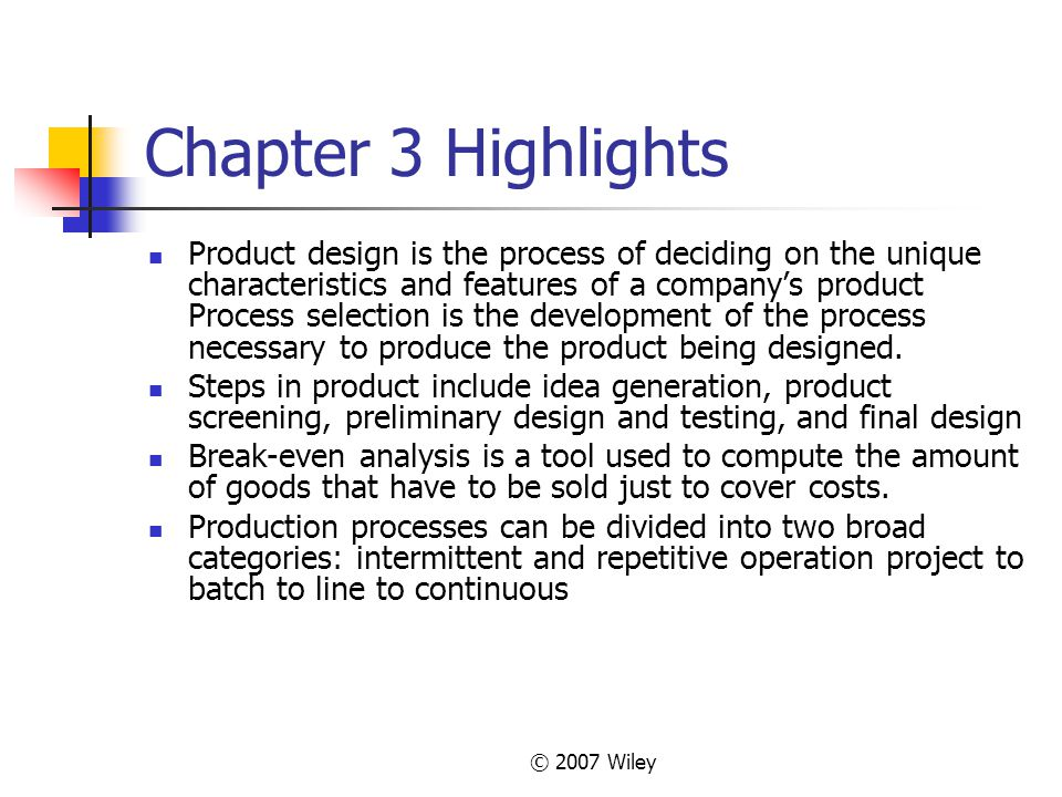 © 2007 Wiley Chapter 3 Highlights Product design is the process of deciding on the unique characteristics and features of a company's product Process