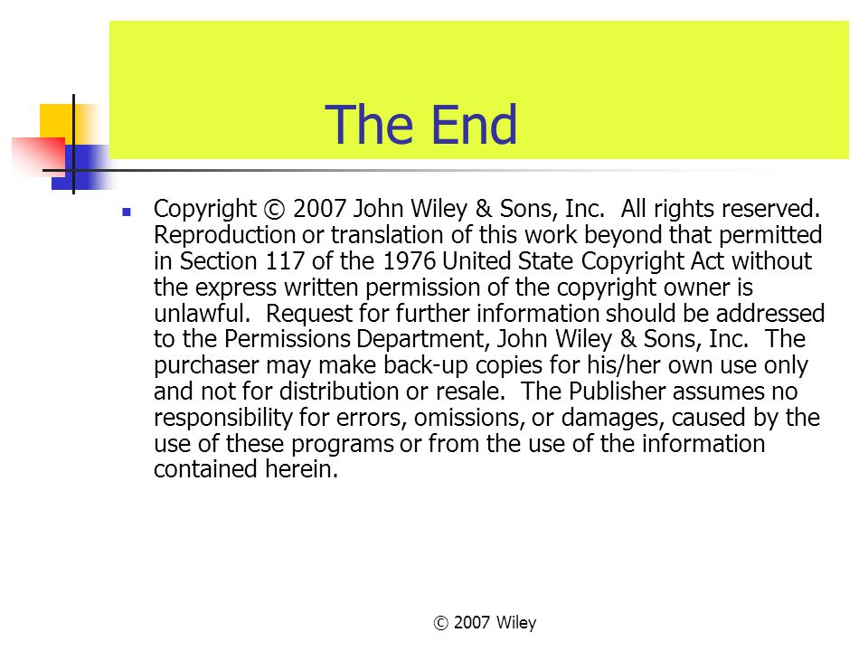 © 2007 Wiley The End Copyright © 2007 John Wiley & Sons, Inc. All rights reserved. Reproduction or translation of this work beyond that permitted in S