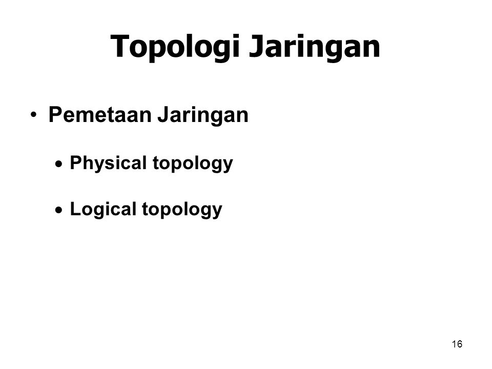 16 Topologi Jaringan Pemetaan Jaringan  Physical topology  Logical topology