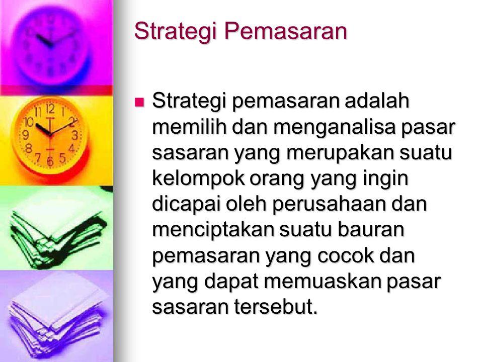 Strategi Pemasaran Strategi pemasaran adalah memilih dan menganalisa pasar sasaran yang merupakan suatu kelompok orang yang ingin dicapai oleh perusah
