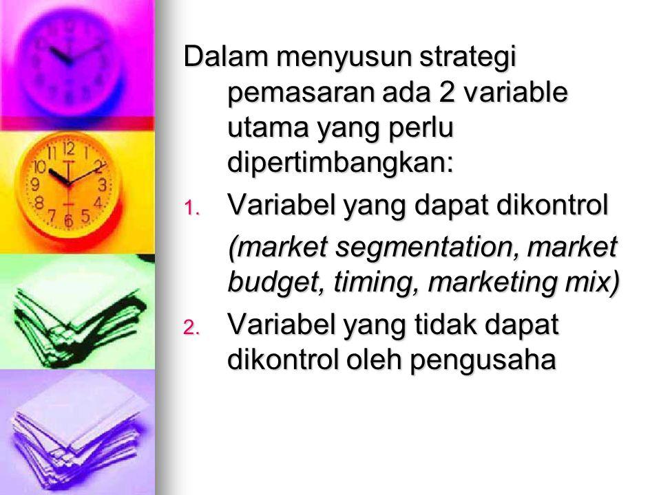 Dalam menyusun strategi pemasaran ada 2 variable utama yang perlu dipertimbangkan: 1. Variabel yang dapat dikontrol (market segmentation, market budge
