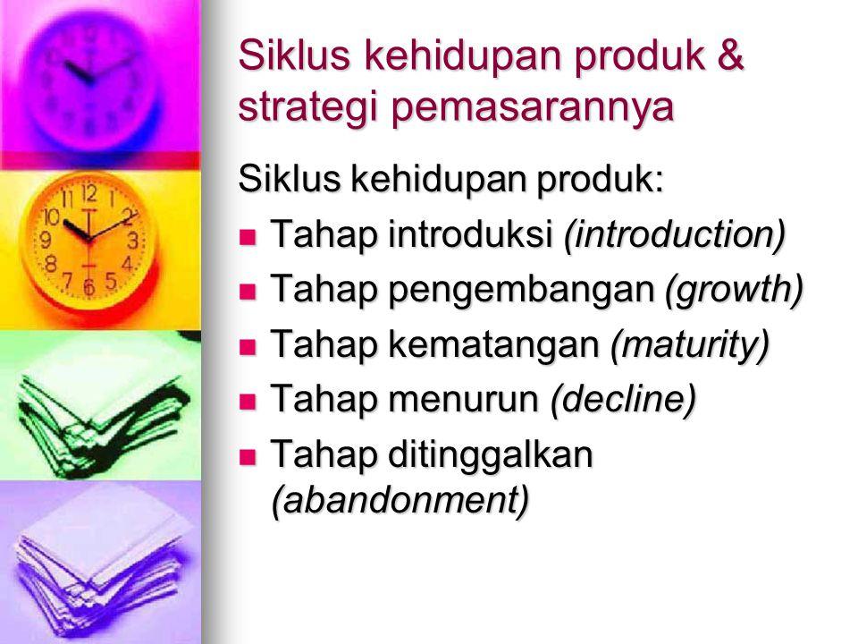 Siklus kehidupan produk & strategi pemasarannya Siklus kehidupan produk: Tahap introduksi (introduction) Tahap introduksi (introduction) Tahap pengemb