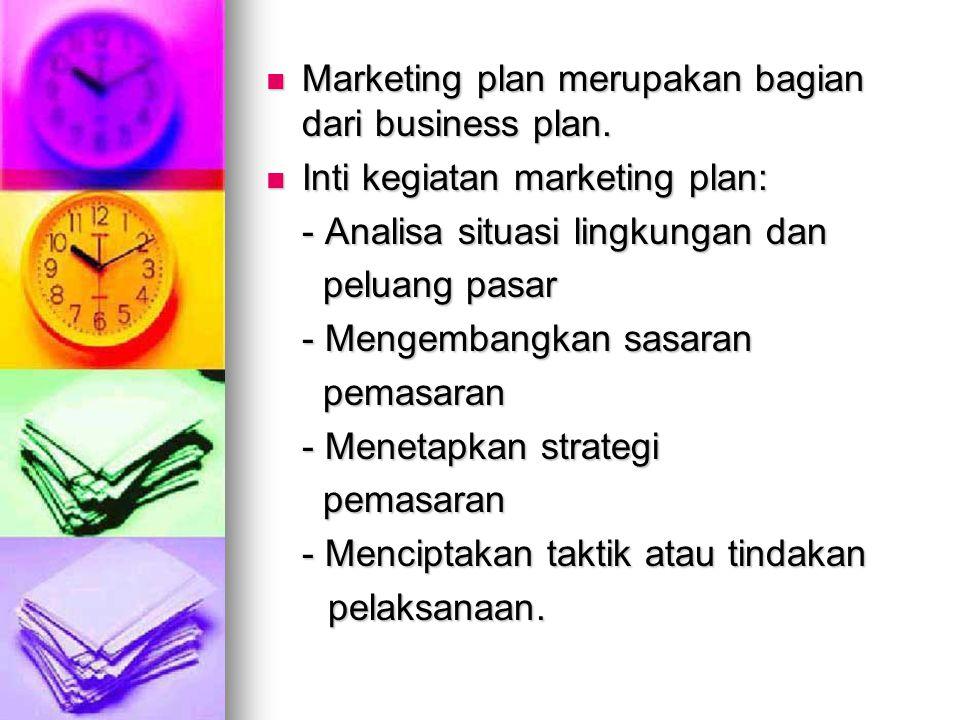 Marketing plan merupakan bagian dari business plan. Marketing plan merupakan bagian dari business plan. Inti kegiatan marketing plan: Inti kegiatan ma