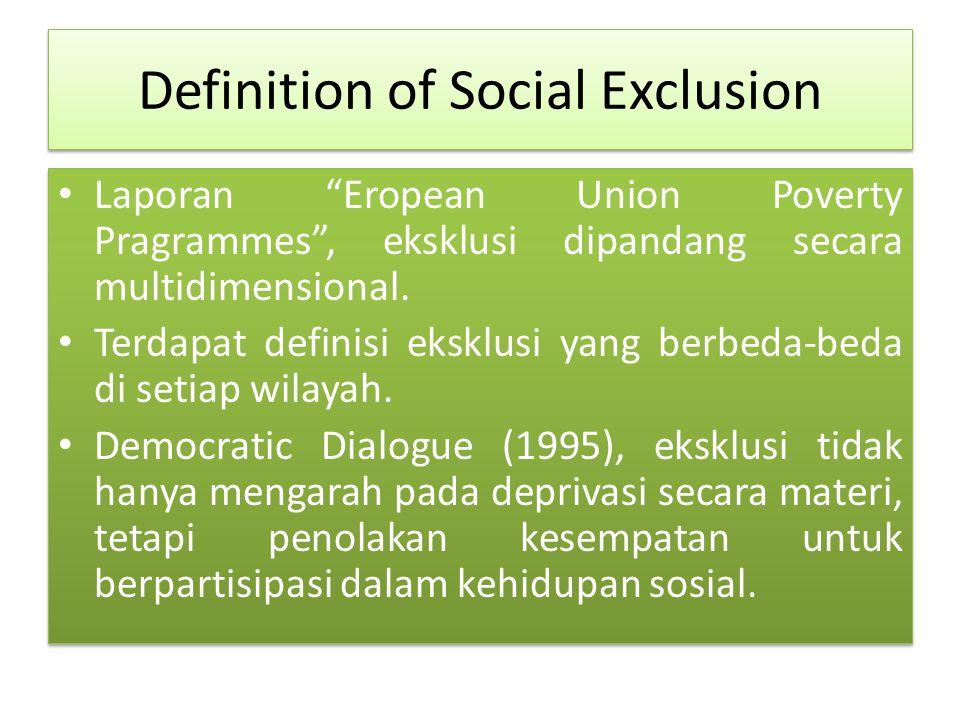 Definition of Social Exclusion Laporan Eropean Union Poverty Pragrammes , eksklusi dipandang secara multidimensional.