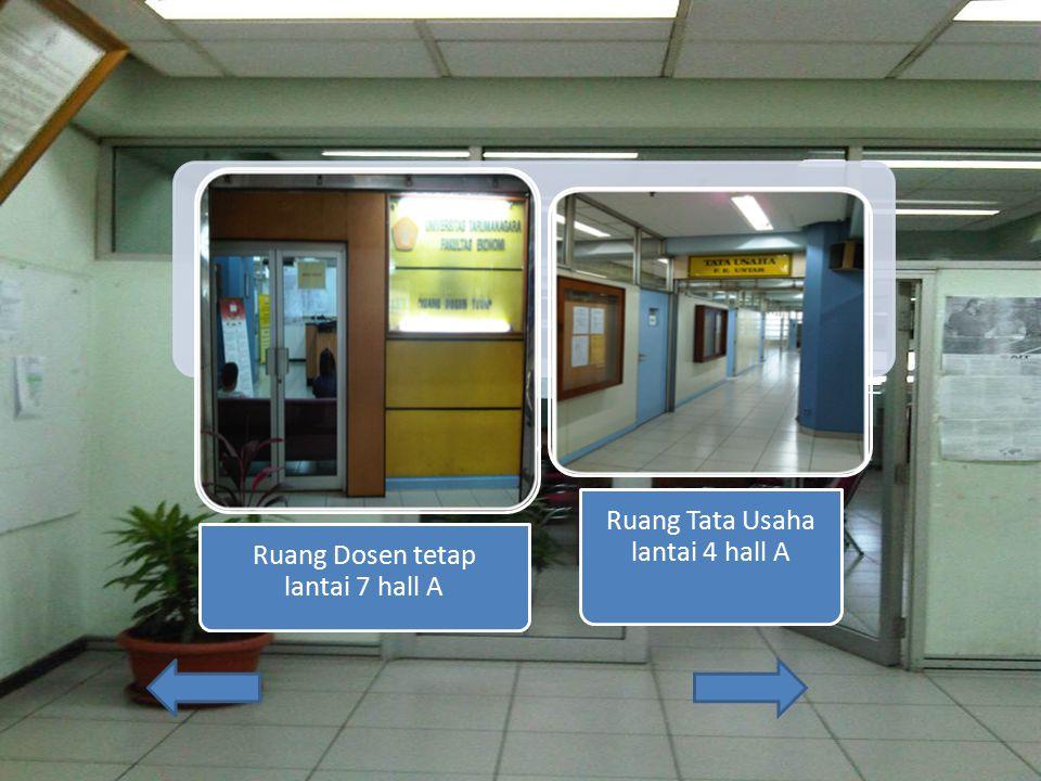 Ruang Dosen tetap lantai 7 hall A Ruang Tata Usaha lantai 4 hall A
