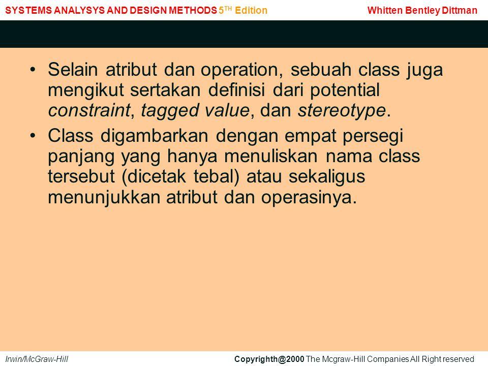 Selain atribut dan operation, sebuah class juga mengikut sertakan definisi dari potential constraint, tagged value, dan stereotype.